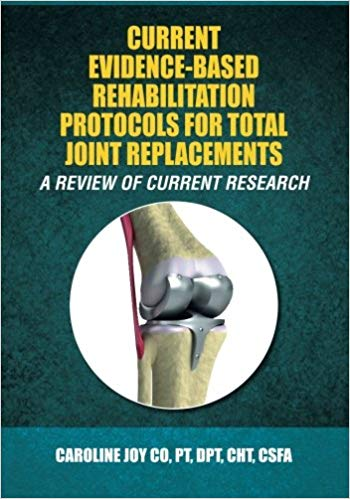 Current Evidence-Based Rehabilitation Protocols for Total Joint Replacements